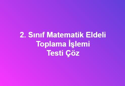 2. Sınıf matematik eldeli toplama işlemi